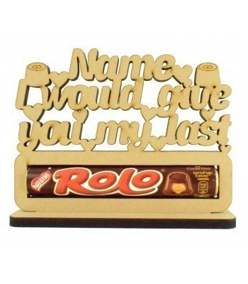 6mm Personalised 'I would give you my last Rolo' Rolo Chocolates Holder on a Stand